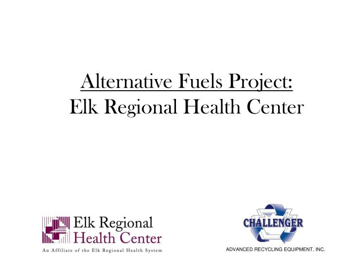 alternative fuels project elk regional health center n.