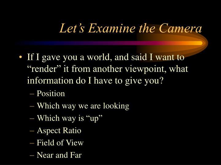 Let's Examine the Camera