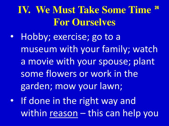 Hobby; exercise; go to a museum with your family; watch a movie with your spouse; plant some flowers or work in the garden; mow your lawn;