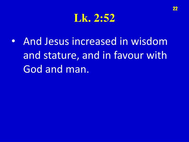 And Jesus increased in wisdom and stature, and in