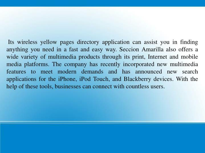 Its wireless yellow pages directory application can assist you in finding anything you need in a fa...
