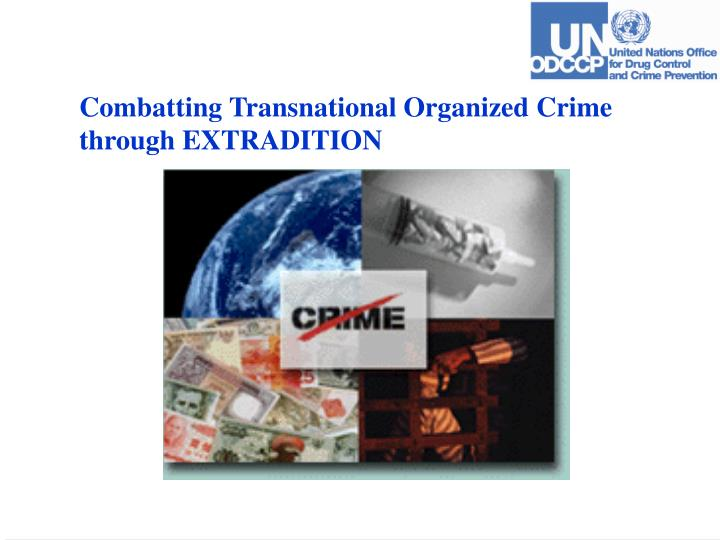transnational organized crime The groups engaged in transnational organized crime—from criminal networks to insurgent groups to terrorist organizations—are united by a common thread: money all of the crimes covered in global financial integrity's new report transnational crime and the.