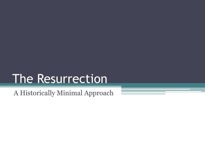 minimal facts approach to the resurrection An explanation of how to memorize and present the minimal facts argument for the resurrection of jesus.