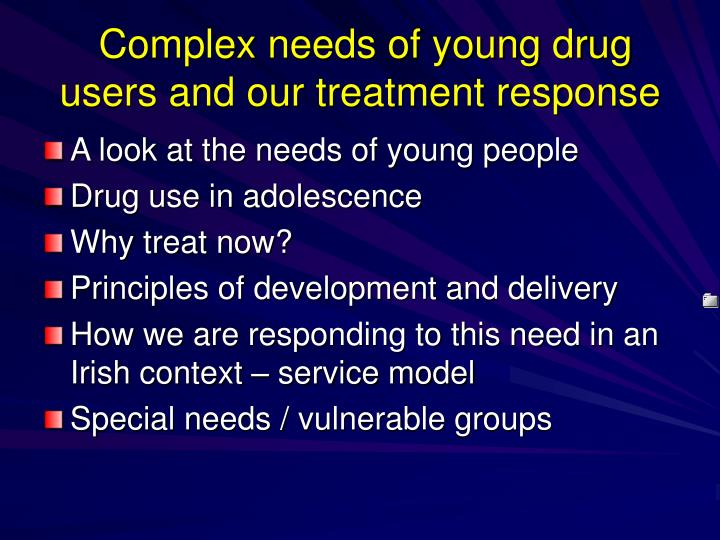 Complex needs of young drug users and our treatment response
