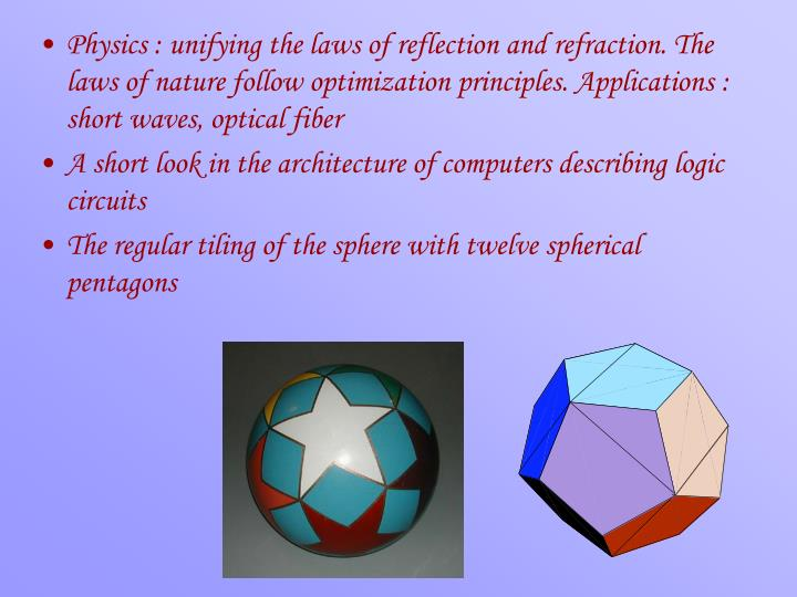 Physics : unifying the laws of reflection and refraction. The laws of nature follow optimization principles. Applications : short waves, optical fiber