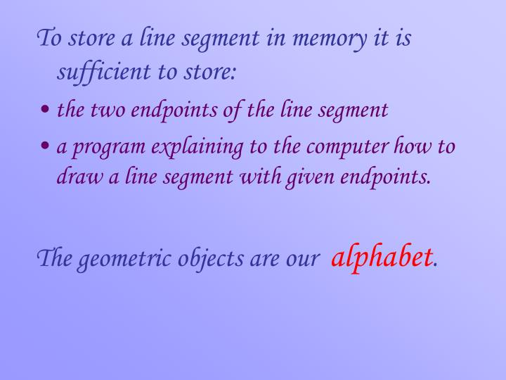 To store a line segment in memory it is sufficient to store: