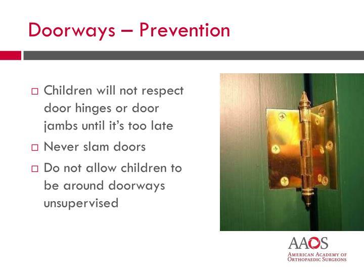 Children will not respect door hinges or door jambs until it's too late