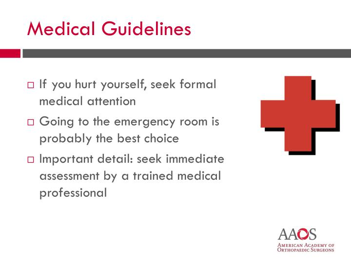 If you hurt yourself, seek formal medical attention