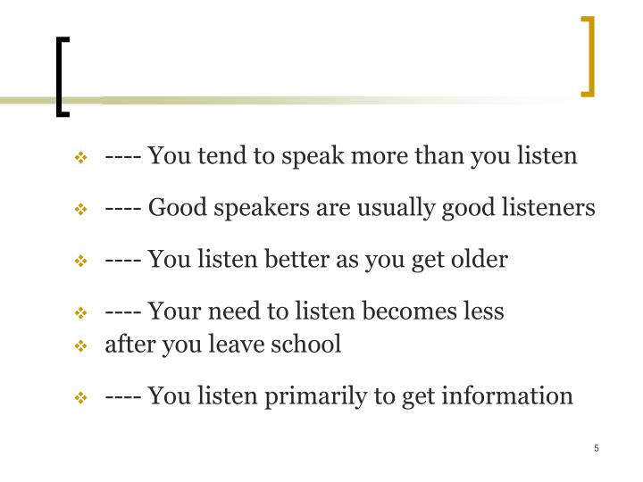 ---- You tend to speak more than you listen