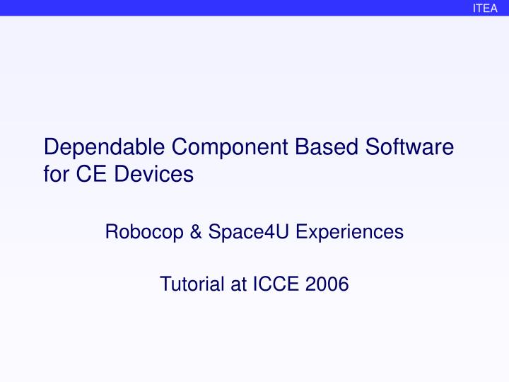 Dependable component based software for ce devices