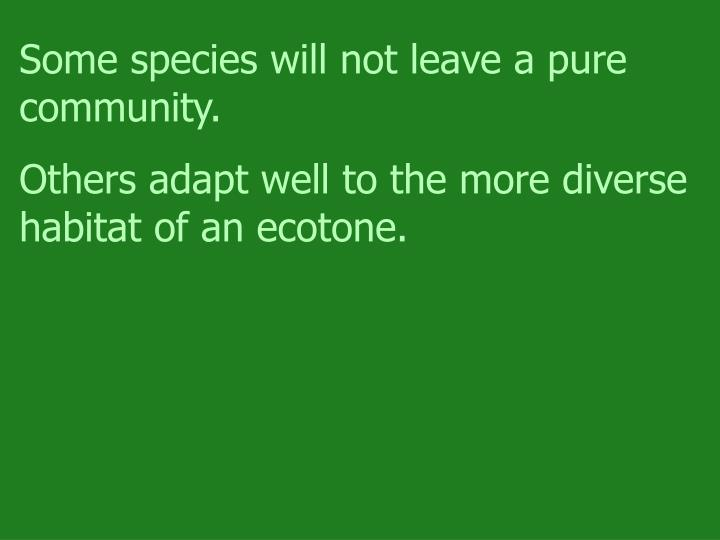 Some species will not leave a pure community.