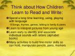 think about how children learn to read and write