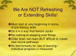we are not refreshing or extending skills