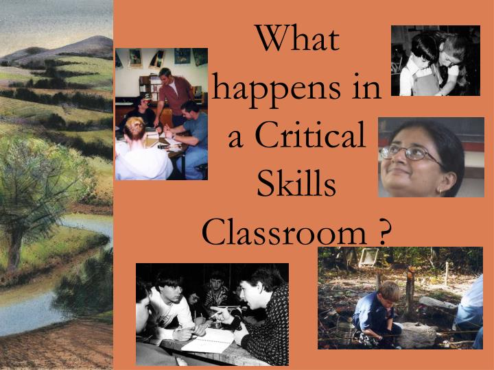 What happens in  a Critical Skills Classroom ?