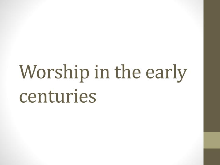 Worship in the early centuries
