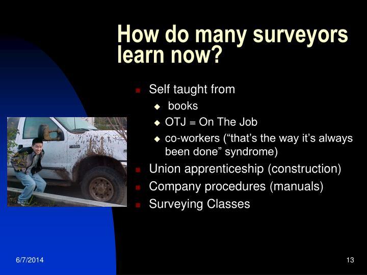 How do many surveyors learn now?