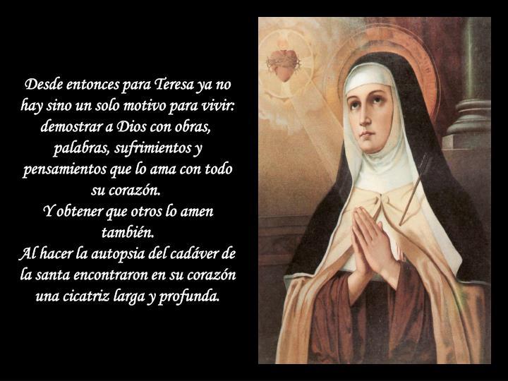 Desde entonces para Teresa ya no hay sino un solo motivo para vivir: demostrar a Dios con obras,