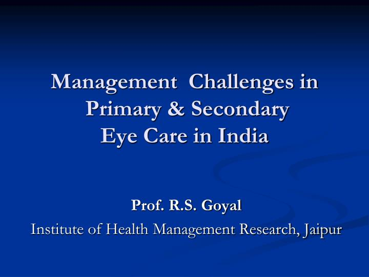 management challenges in primary secondary eye care in india n.