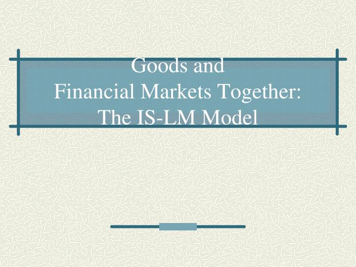 goods and financial markets together the is lm model n.