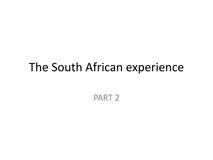 The South African experience