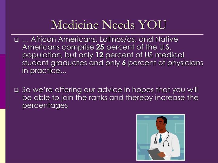 Medicine needs you