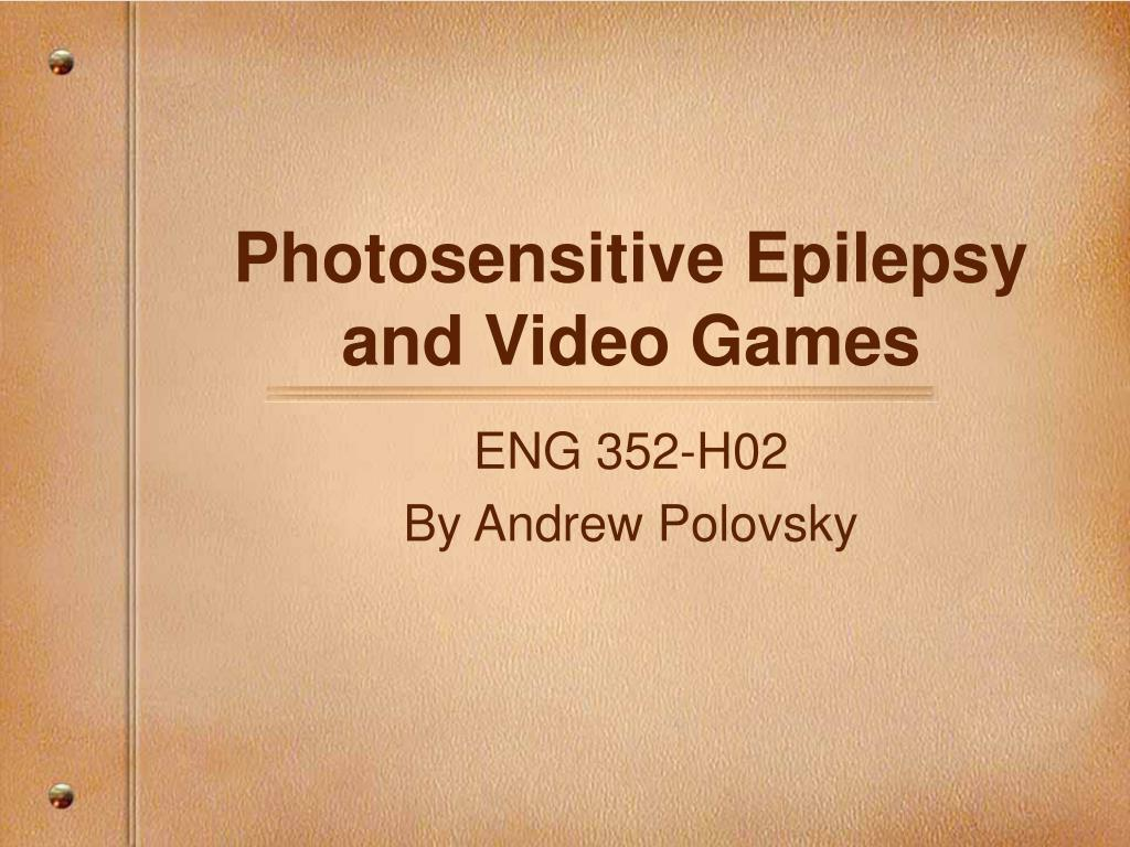photosensitive epilepsy and video games l.