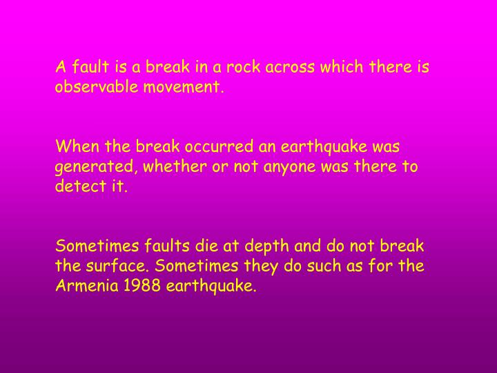 A fault is a break in a rock across which there is observable movement.