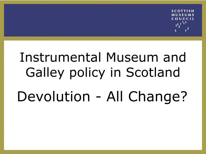 instrumental museum and galley policy in scotland n.