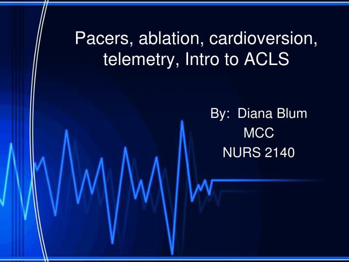 pacers ablation cardioversion telemetry intro to acls n.