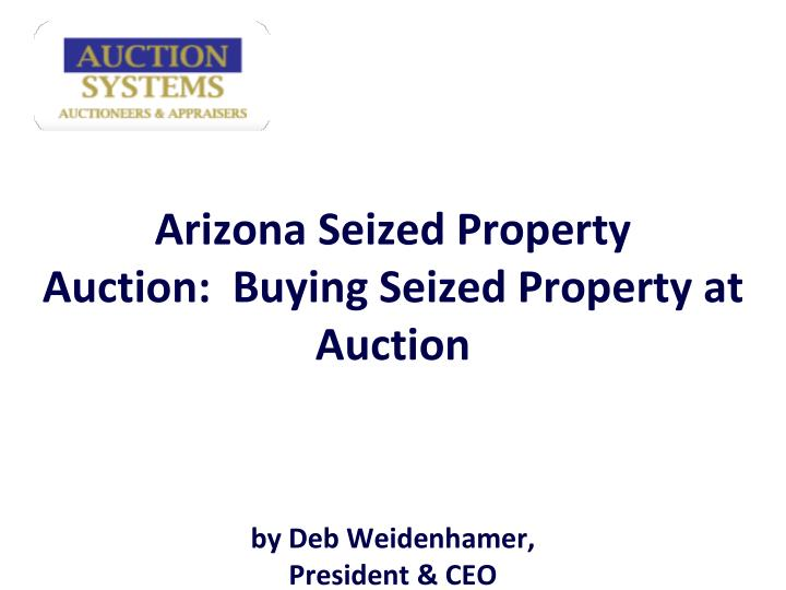 Arizona seized property auction buying seized property at auction by deb weidenhamer president ceo