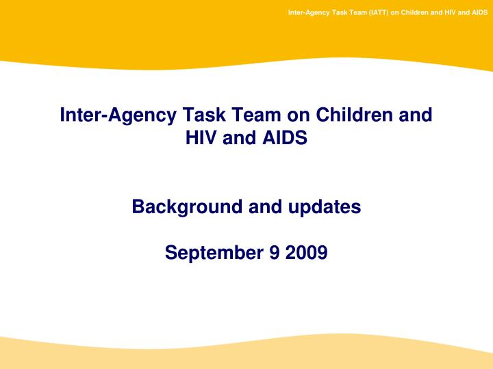 inter agency task team on children and hiv and aids background and updates september 9 2009 n.