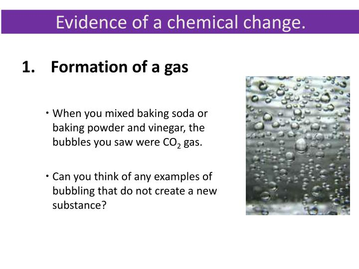 Evidence of a chemical change.