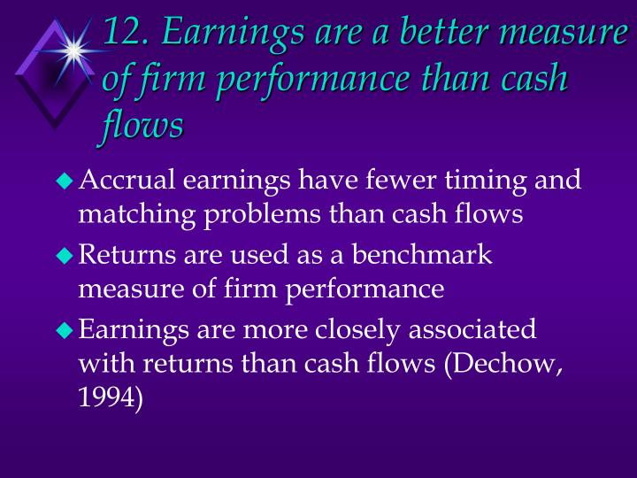 12. Earnings are a better measure of firm performance than cash flows