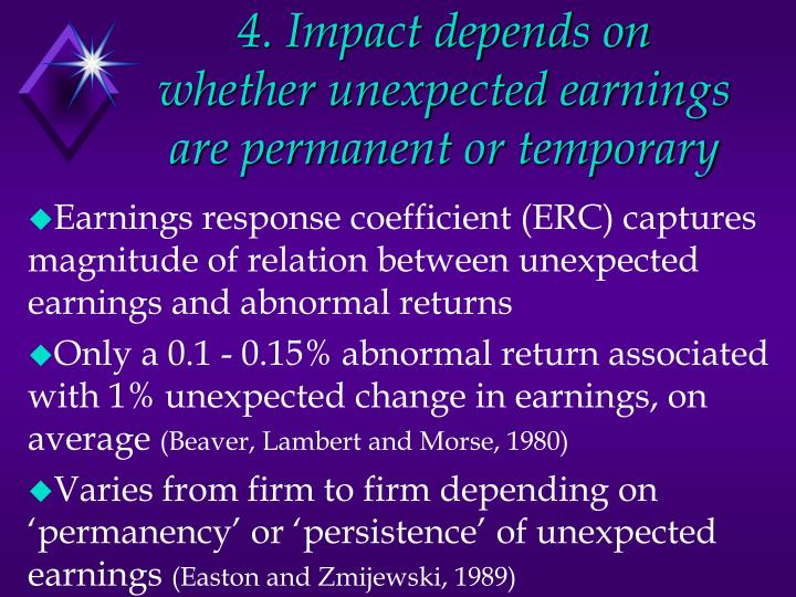 4. Impact depends on whether unexpected earnings are permanent or temporary