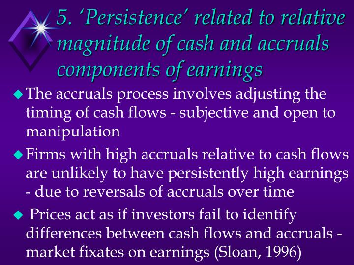 5. 'Persistence' related to relative magnitude of cash and accruals components of earnings