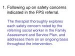 1 following up on safety concerns indicated in the fps referral