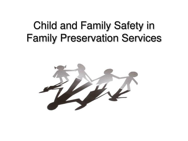 child and family safety in family preservation services n.