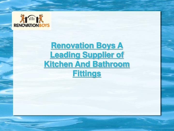 Renovation BoysA Leading Supplier of Kitchen And Bathroom Fittings