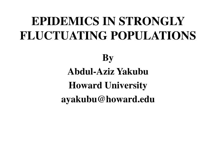epidemics in strongly fluctuating populations n.