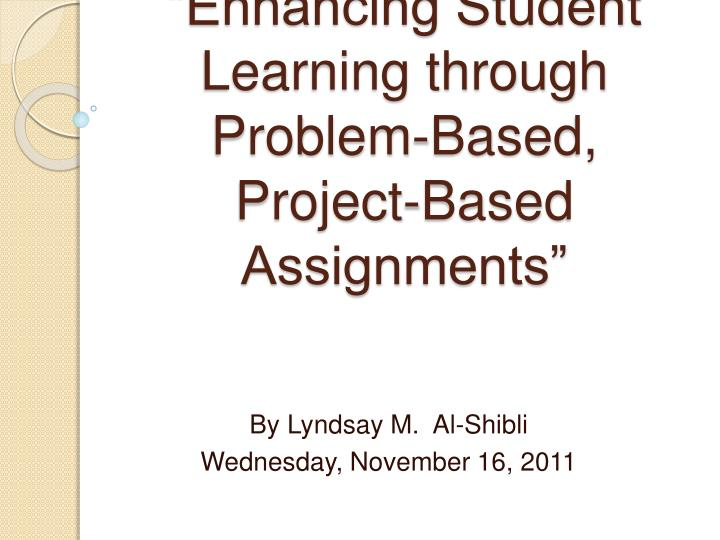 enhancing student learning through problem based project based assignments n.
