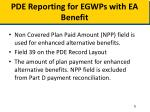pde reporting for egwps with ea benefit