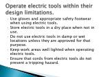 operate electric tools within their design limitations