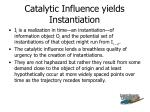 catalytic influence yields instantiation