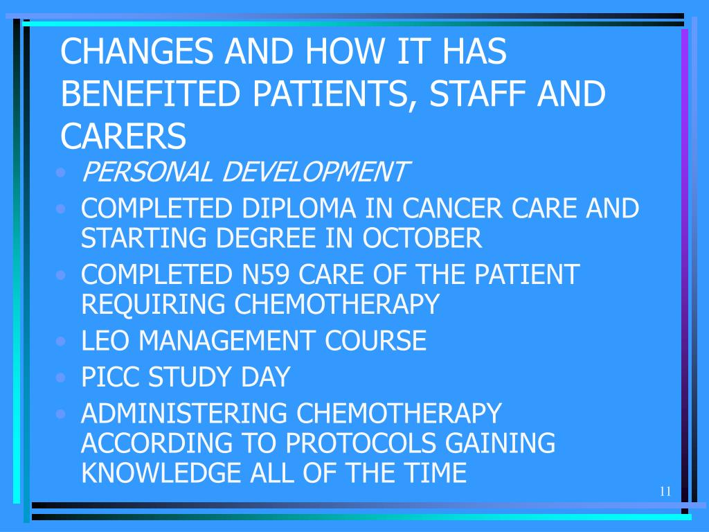 CHANGES AND HOW IT HAS BENEFITED PATIENTS, STAFF AND CARERS