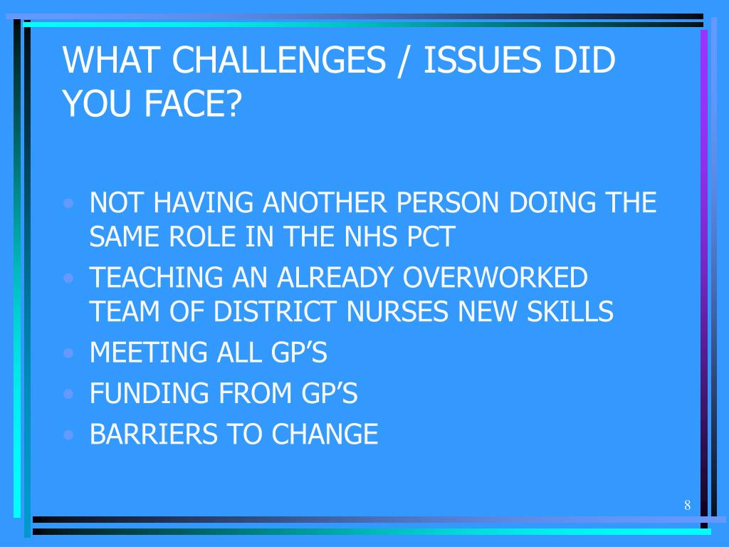 WHAT CHALLENGES / ISSUES DID YOU FACE?