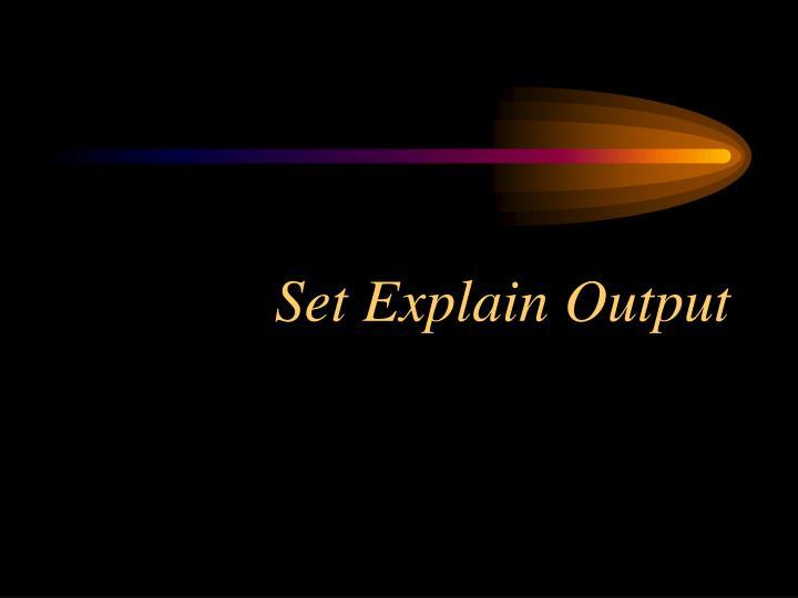 Set Explain Output