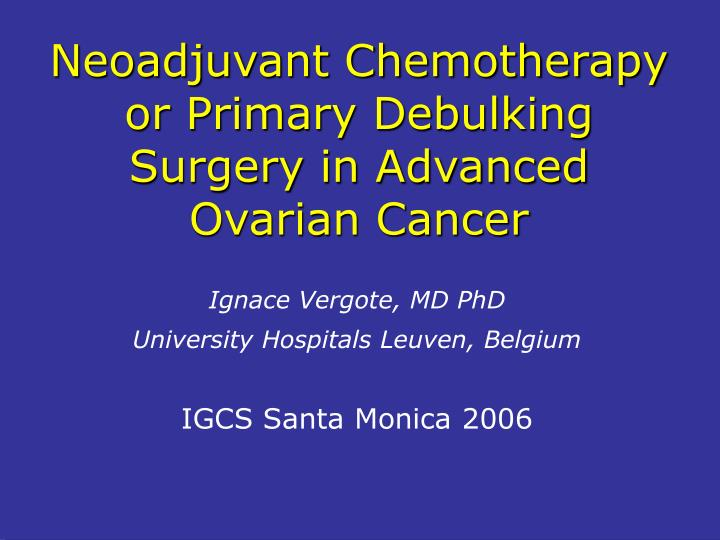 neoadjuvant chemotherapy or primary debulking surgery in advanced ovarian cancer n.