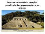 centros cerimoniais templos resid ncia dos governantes e as pra as