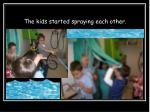 the kids started spraying each other