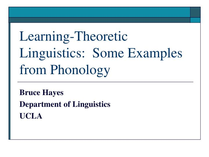 learning theoretic linguistics some examples from phonology n.